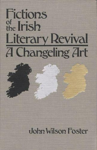 Fictions of the Irish Literary Revival: A Changeling Art - Irish Studies (Hardback)