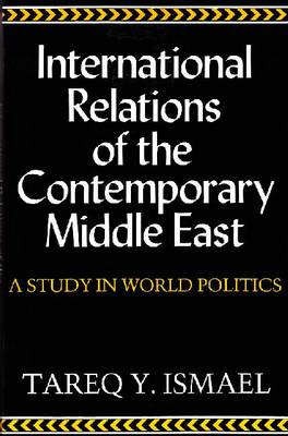 International Relations of the Contemporary Middle East: A Study in World Politics - Contemporary Issues in the Middle East (Paperback)