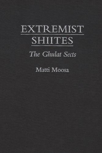 Extremist Shi'ites: The Ghulat Sects - Contemporary Issues in the Middle East (Hardback)