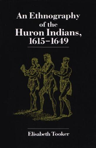 Ethnography of the Huron Indians, 1615-1649 - The Iroquois and Their Neighbors (Hardback)