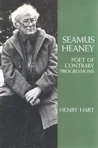 Seamus Heaney: Poet of Contrary Progressions - Irish Studies (Hardback)