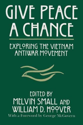 Give Peace a Chance: Exploring the Vietnam Antiwar Movement - Syracuse Studies on Peace and Conflict Resolution (Hardback)
