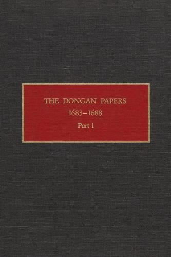 The Dongan Papers, 1683-1688, Part I: Admiralty Court and Other Records of the Administration of New York Governor - New York Historical Manuscripts (Hardback)
