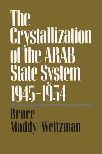 The Crystallization of the Arab State System: Inter-Arab Politics, 1945-1954 - Contemporary Issues in the Middle East (Hardback)