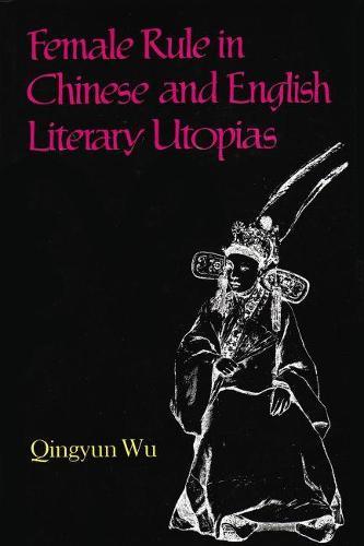 Female Rule in Chinese and English Literary Utopias - Utopianism and Communitarianism (Hardback)