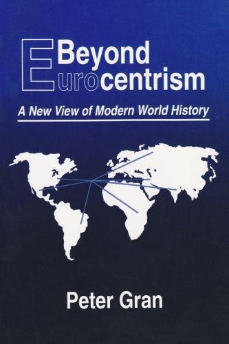 Beyond Eurocentrism: A New View of Modern World History (Paperback)