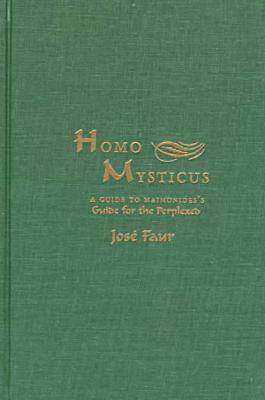 Homo Mysticus: A Guide to Maimonides's Guide for the Perplexed (Hardback)