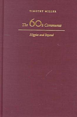 The 60's Communes: Hippies and Beyond - Syracuse Studies on Peace and Conflict Resolution (Hardback)