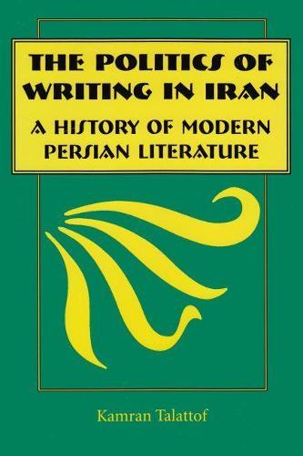 Politics of Writing in Iran: A History of Modern Persian Literature (Hardback)