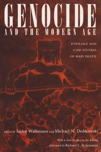Genocide and the Modern Age: Etiology and Cases Studies of Mass Death (Paperback)