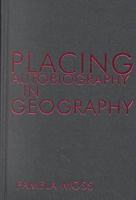 Placing Autobiography in Geography - Space, Place and Society (Hardback)