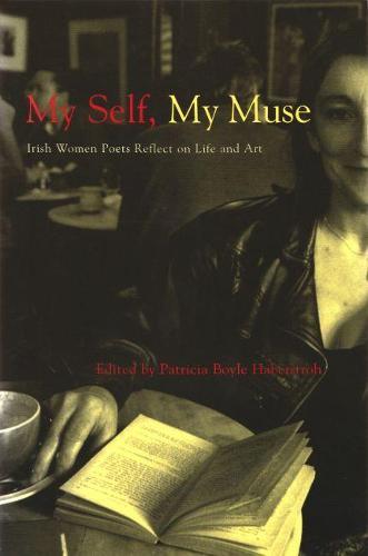 My Self My Muse: Irish Women Poets Reflect on Life and Art - Irish Studies (Paperback)