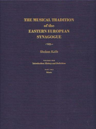Musical Tradition of the Eastern European Synagogue: Volume 1: History and Definition - Judaic Traditions in LIterature, Music, and Art (Hardback)