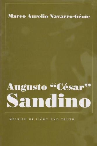Augusto Cesar Sandino: Messiah of Light and Truth - Religion and Politics (Hardback)