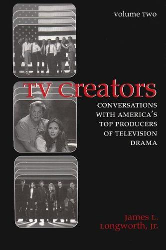 TV Creators: Conversations with America's Top Producers of Television Drama - Television and Popular Culture (Hardback)