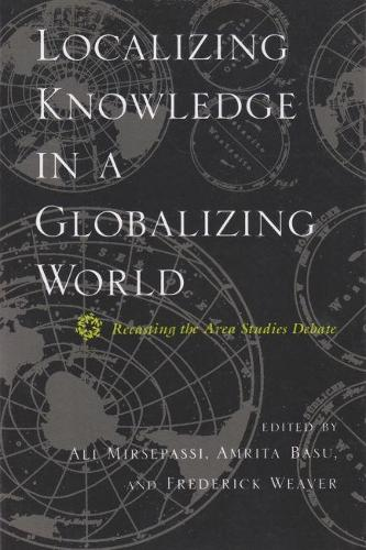 Localizing Knowledge in a Globalizing World: Recasting the Area Studies Debate (Hardback)