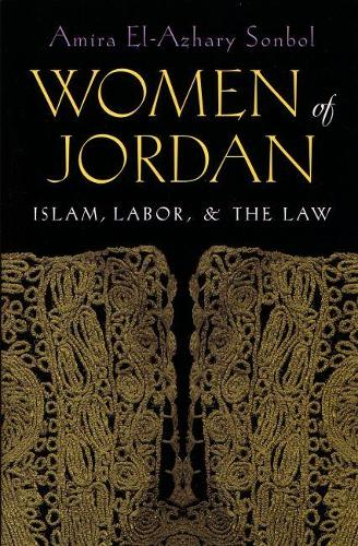 Women of the Jordan: Islam, Labor, and the Law - Gender, Culture, and Politics in the Middle East (Hardback)