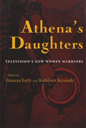 Athena's Daughters: Television's New Women Warriors - Television and Popular Culture (Hardback)