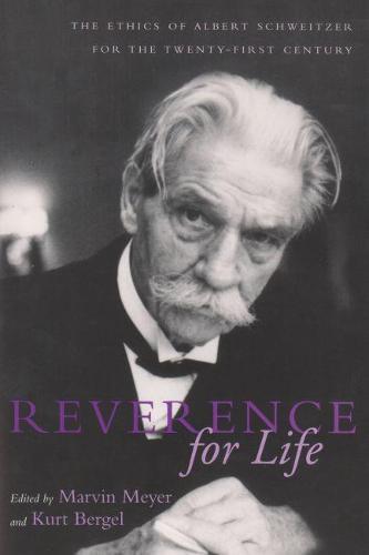 Reverence For Life: The Ethics of Albert Schweitzer for the Twenty-First Century - Albert Schweitzer Library (Paperback)