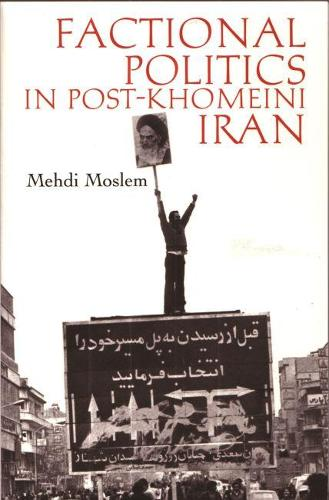 Factional Politics in Post-Khomeini Iran - Modern Intellectual and Political History of the Middle East (Paperback)
