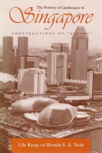 Politics of Landscapes in Singapore: Constructions of `Nation' - Space, Place and Society (Paperback)