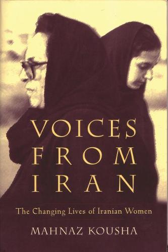 Voices From Iran: The Changing Lives of Iranian Women - Gender, Culture, and Politics in the Middle East (Paperback)