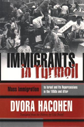 Immigrants in Turmoil: Mass Immigration to Israel and Its Repercussions in the 1950s and After - Modern Jewish History (Paperback)