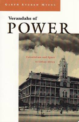 Verandahs of Power: Colonialism and Space in Urban Africa - Space, Place, and Society (Paperback)
