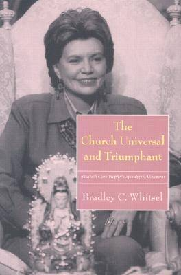 The Church Universal and Triumphant: Elizabeth Clare Prophet's Apocalyptic Movement - Religion and Politics (Paperback)