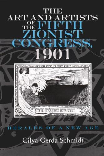 The Art and Artists of the Fifth Zionist Congress, 1901: Heralds of a New Age - Judaic Traditions in LIterature, Music, and Art (Hardback)