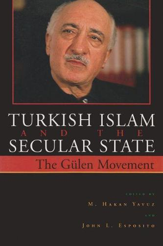 Turkish Islam and the Secular State: The Global Impact of Fethullah Gulen's Nur Movement - Contemporary Issues in the Middle East (Paperback)