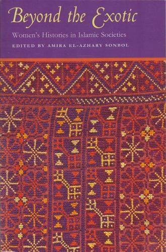 Beyond the Exotic: Women's Histories in Islamic Societies - Gender, Culture, and Politics in the Middle East (Paperback)