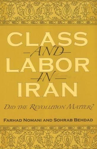 Class and Labor in Iran: Did the Revolution Matter? - Modern Intellectual and Political History of the Middle East (Hardback)