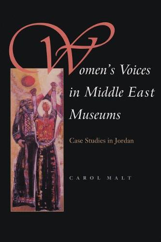 Women's Voices in Middle East Museums: Case Studies in Jordan - Gender, Culture, and Politics in the Middle East (Hardback)