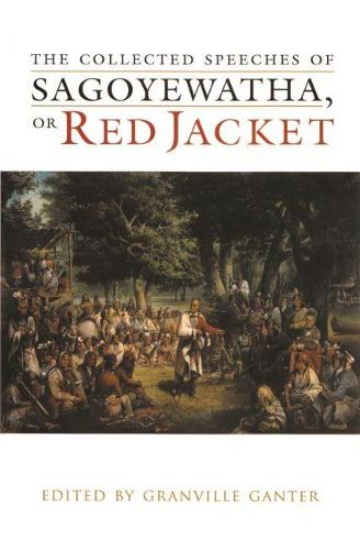 The Collected Speeches of Sagoyewatha, or Red Jacket - The Iroquois and Their Neighbors (Hardback)