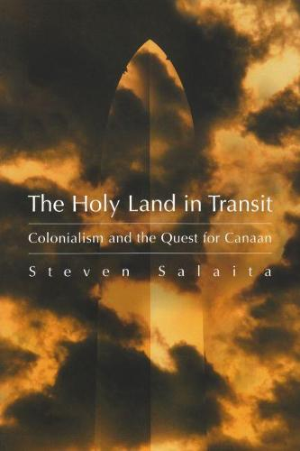 Holy Land in Transit: Colonialism and the Quest for Canaan - Middle East Studies Beyond Dominant Paradigms (Paperback)