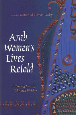 Arab Women's Lives Retold: Exploring Identity Through Writing - Gender, Culture, and Politics in the Middle East (Paperback)