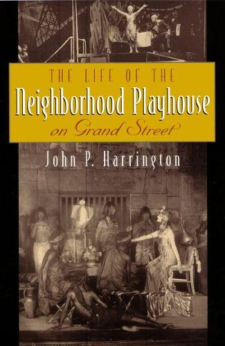 The Life of the Neighborhood Playhouse on Grand Street (Hardback)
