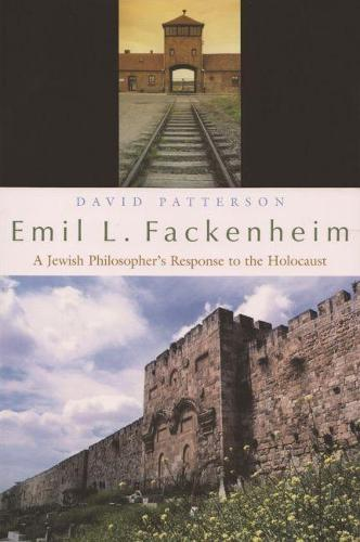 Emil L. Fackenheim: A Jewish Philosopher's Response to the Holocaust - Religion, Theology and the Holocaust (Paperback)