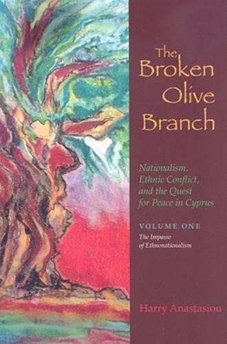 The The Broken Olive Branch: The Broken Olive Branch: Nationalism, Ethnic Conflict, and the Quest for Peace in Cyprus The Impasse of Ethnonationalism v. 1 - Syracuse Studies on Peace and Conflict Resolution (Hardback)