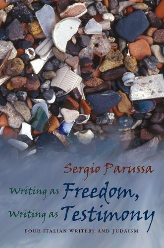 Writing as Freedom, Writing as Testimony: Four Italian Writers and Judaism - Judaic Traditions in LIterature, Music, and Art (Hardback)