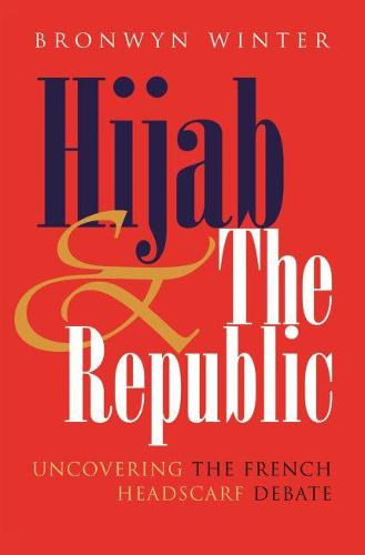 Hijab and the Republic: Uncovering the French Headscarf Debate - Gender and Globalization (Paperback)