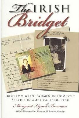 The Irish Bridget: Irish Immigrant Women in Domestic Service in America, 1840-1930 - Irish Studies (Hardback)