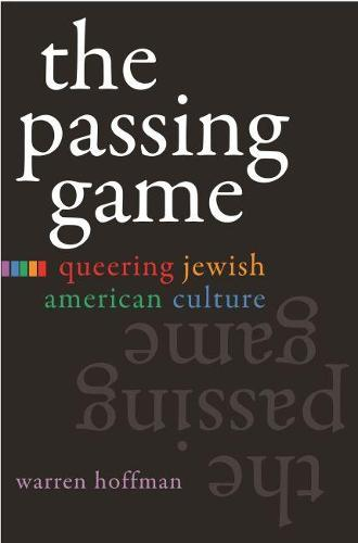 The Passing Game: Queering Jewish American Culture - Judaic Traditions in LIterature, Music, and Art (Hardback)