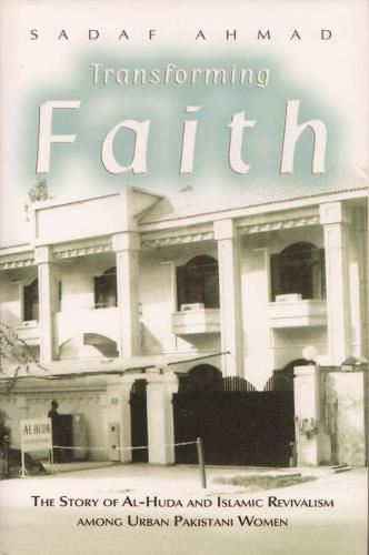 Transforming Faith: The Story of Al-Huda and Islamic Revivalism among Urban Pakistani Women - Gender and Globalization (Hardback)