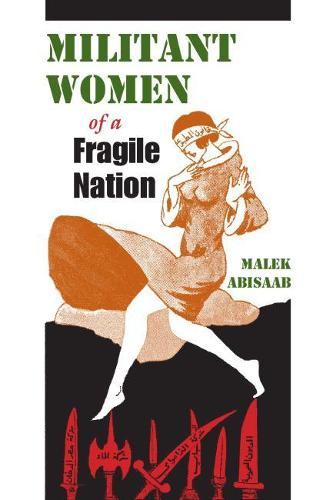 Militant Women of a Fragile Nation - Middle East Studies Beyond Dominant Paradigms (Hardback)