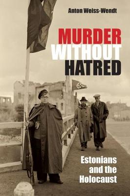 Murder Without Hatred: Estonians and the Holocaust - Religion, Theology and the Holocaust (Hardback)