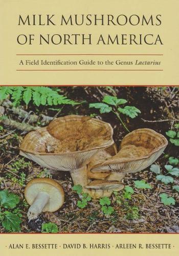 Milk Mushrooms of North America: A Field Identification Guide to the Genus Lactarius (Hardback)