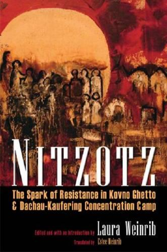 Nitzotz: The Spark of Resistance in Kovno Ghetto and Dachau-Kaufering Concentration Camp - Religion, Theology and the Holocaust (Hardback)