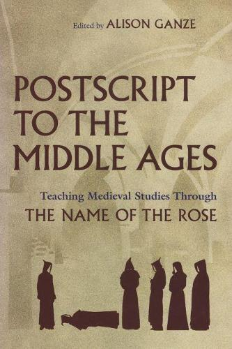 Postscript to the Middle Ages: Teaching Medieval Studies Through Umberto Eco's The Name of the Rose - Medieval Studies (Hardback)